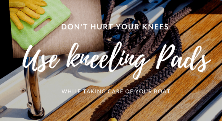 Use Kneeling Pads While Cleaning Your Boat